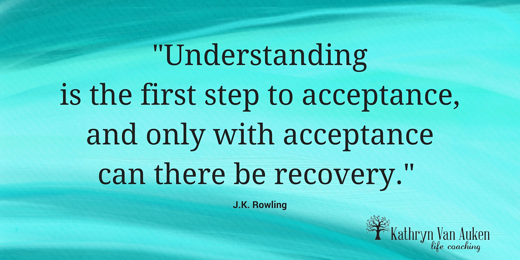 Understanding is the first step to acceptance, and only with acceptance can there be recovery