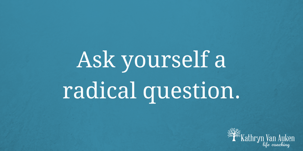 Ask-yourself-a-radical-question