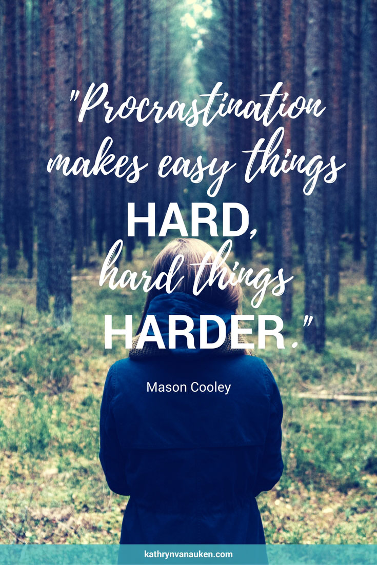 Procrastination makes easy things hard , hard things harder.